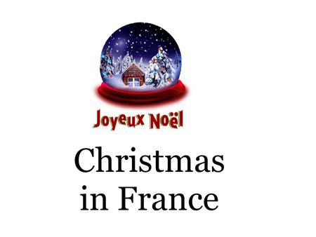 Christmas in France. Lots of people from all around the world celebrate Christmas. Not everyone does, though.