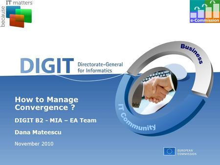 How to Manage Convergence ? DIGIT B2 - MIA – EA Team Dana Mateescu November 2010.