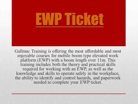 EWP Ticket EWP Ticket Gallmac Training is offering the most affordable and most enjoyable courses for mobile boom type elevated work platform (EWP) with.