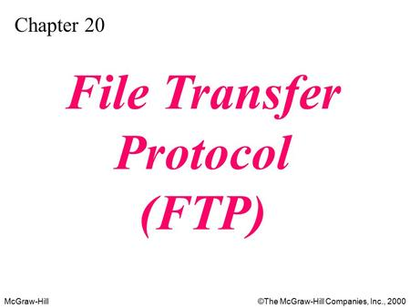 McGraw-Hill©The McGraw-Hill Companies, Inc., 2000 Chapter 20 File Transfer Protocol (FTP)