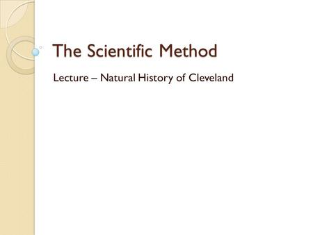 The Scientific Method Lecture – Natural History of Cleveland.