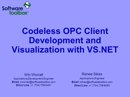 Codeless OPC Client Development and Visualization with VS.NET Renee Sikes Applications Engineer   Direct Line: +1 (704)