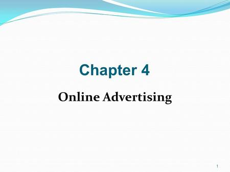 1 Chapter 4 Online Advertising. 2 Web Advertising Overview Advertising is an attempt to disseminate information in order to affect buyer-seller transactions.