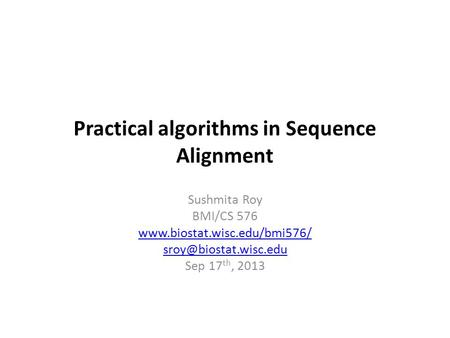 Practical algorithms in Sequence Alignment Sushmita Roy BMI/CS 576  Sep 17 th, 2013.