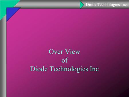 Diode Technologies Inc. Over View of Diode Technologies Inc.