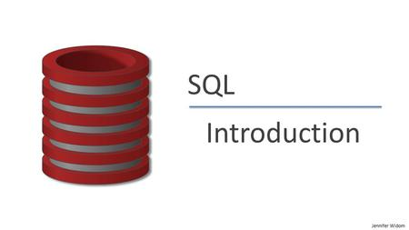 "Jennifer Widom SQL Introduction. Jennifer Widom SQL: Intro  ""S.Q.L."" or ""sequel""  Supported by all major commercial database systems  Standardized."