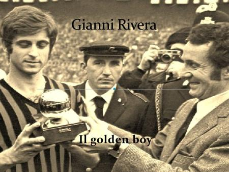 Il golden boy. Giovanni is an Italian former football midfielder, mostly as an offensive playmaker, who was awarde theBallon d'Or, one of the most prestigious.