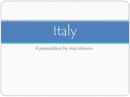 A presentation by Ana Johnson Italy. History Italy's country flag is green, white, and red. Image source: