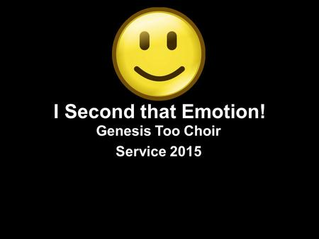 I Second that Emotion! Genesis Too Choir Service 2015.