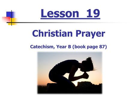 Lesson 19 Christian Prayer Catechism, Year B (book page 87)