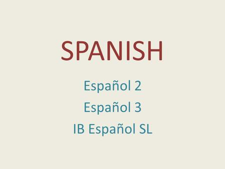 SPANISH Español 2 Español 3 IB Español SL. Señora Balconi Teacher Certification: Spanish, English The University of Michigan: BA Spanish/BA Communications.