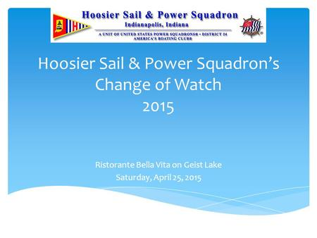 Hoosier Sail & Power Squadron's Change of Watch 2015 Ristorante Bella Vita on Geist Lake Saturday, April 25, 2015.