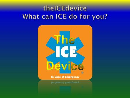 ICE is an internationally recognized symbol ICE communicates when you can't speak.