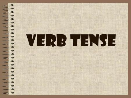 Verb Tense. Key Learning: Using appropriate grammar in writing and speaking is essential for effective communication. Unit Essential Question: How does.