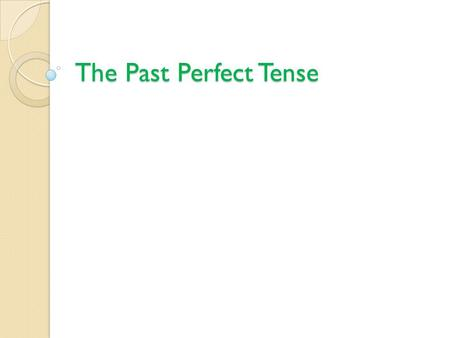 The Past Perfect Tense. The Past Perfect expresses the idea that something occurred before another action in the past. It can also show that something.