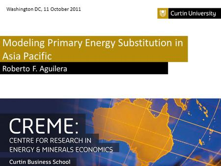 Modeling Primary Energy Substitution in Asia Pacific Roberto F. Aguilera Washington DC, 11 October 2011.