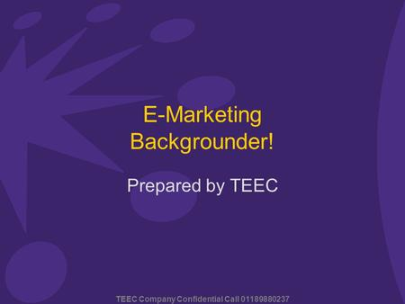 TEEC Company Confidential Call 01189880237 E-Marketing Backgrounder! Prepared by TEEC.