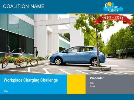 Clean Cities / 1 COALITION NAME Workplace Charging Challenge Presenter Title E-mail Date.