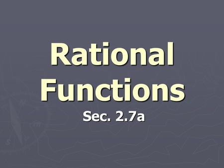 Rational Functions Sec. 2.7a. Definition: Rational Functions Let f and g be polynomial functions with g (x ) = 0. Then the function given by is a rational.