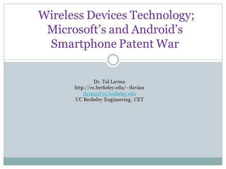Wireless Devices Technology; Microsoft's and Android's Smartphone Patent War Dr. Tal Lavian  UC.