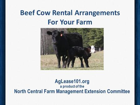 Beef Cow Rental Arrangements For Your Farm AgLease101.org a product of the North Central Farm Management Extension Committee.