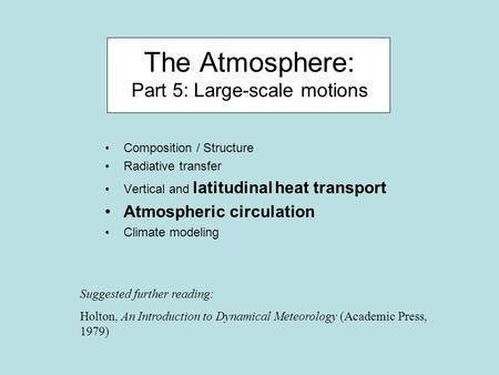 The Atmosphere: Part 5: Large-scale motions Composition / Structure Radiative transfer Vertical and latitudinal heat transport Atmospheric circulation.