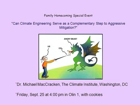 Family Homecoming Special Event Can Climate Engineering Serve as a Complementary Step to Aggressive Mitigation? ¨Dr. Michael MacCracken, The Climate.