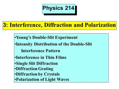 Physics 214 3: Interference, Diffraction and Polarization Young's Double-Slit Experiment Intensity Distribution of the Double-Slit Interference Pattern.