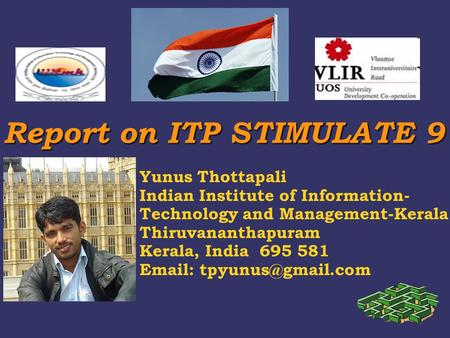 Report on ITP STIMULATE 9 Report on ITP STIMULATE 9 Yunus Thottapali Indian Institute of Information- Technology and Management-Kerala Thiruvananthapuram.