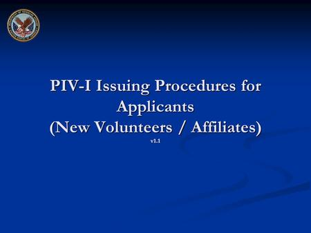PIV-I Issuing Procedures for Applicants (New Volunteers / Affiliates) v1.1.