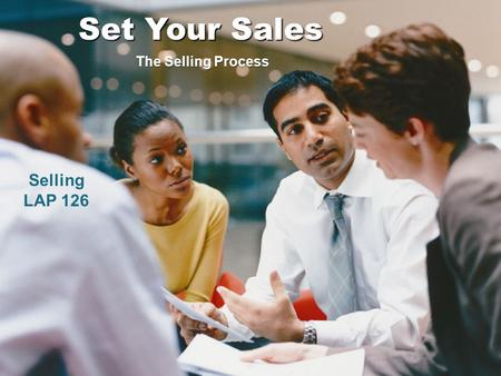 Selling LAP 126 Set Your Sales The Selling Process.
