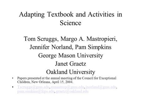 Adapting Textbook and Activities in Science Tom Scruggs, Margo A. Mastropieri, Jennifer Norland, Pam Simpkins George Mason University Janet Graetz Oakland.