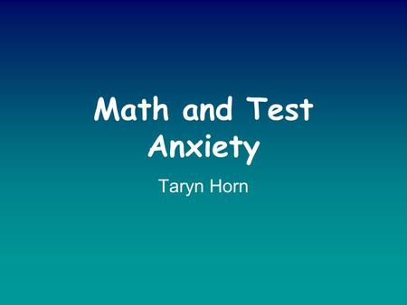 Math and Test Anxiety Taryn Horn. Definition Math anxiety is an extreme emotional and/or physical reaction to a very negative attitude toward math. Math.