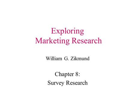 Exploring Marketing Research William G. Zikmund Chapter 8: Survey Research.