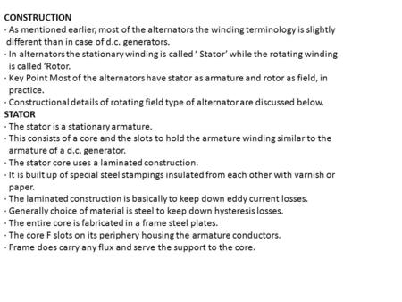 CONSTRUCTION · As mentioned earlier, most of the alternators the winding terminology is slightly different than in case of d.c. generators. · In alternators.