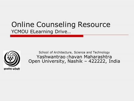 Online Counseling Resource YCMOU ELearning Drive… School of Architecture, Science and Technology Yashwantrao C havan Maharashtra Open University, Nashik.