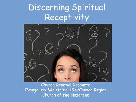 Discerning Spiritual Receptivity Church Renewal Resource Evangelism Ministries USA/Canada Region Church of the Nazarene.