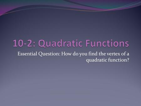 Essential Question: How do you find the vertex of a quadratic function?