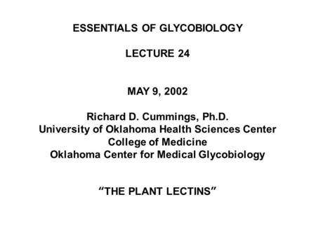 ESSENTIALS OF GLYCOBIOLOGY LECTURE 24 MAY 9, 2002 Richard D. Cummings, Ph.D. University of Oklahoma Health Sciences Center College of Medicine Oklahoma.