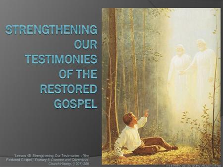"""Lesson 46: Strengthening Our Testimonies of the Restored Gospel,"" Primary 5: Doctrine and Covenants: Church History, (1997),280."
