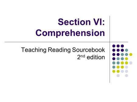 Section VI: Comprehension Teaching Reading Sourcebook 2 nd edition.
