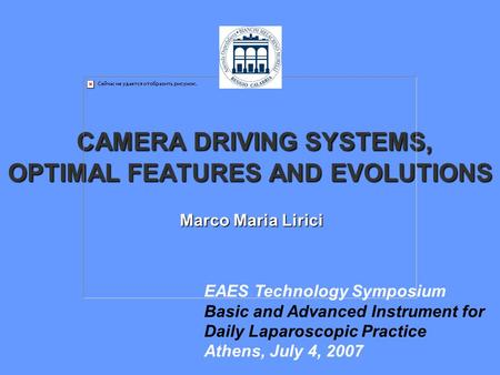 CAMERA DRIVING SYSTEMS, OPTIMAL FEATURES AND EVOLUTIONS CAMERA DRIVING SYSTEMS, OPTIMAL FEATURES AND EVOLUTIONS Marco Maria Lirici EAES Technology Symposium.