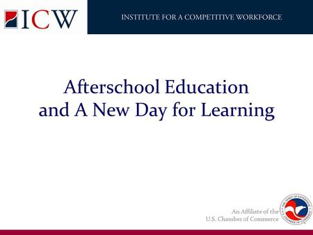 An Affiliate of the U.S. Chamber of Commerce Afterschool Education and A New Day for Learning.