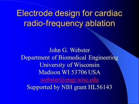 John G. Webster Department of Biomedical Engineering University of Wisconsin Madison WI 53706 USA Supported by NIH grant HL56143.
