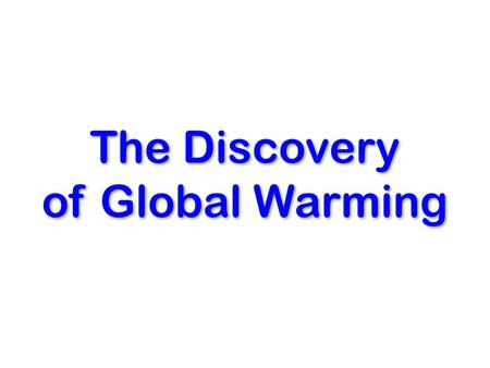 The Discovery of Global Warming. Read all about it! Excellent book and even better website by Spencer Weart
