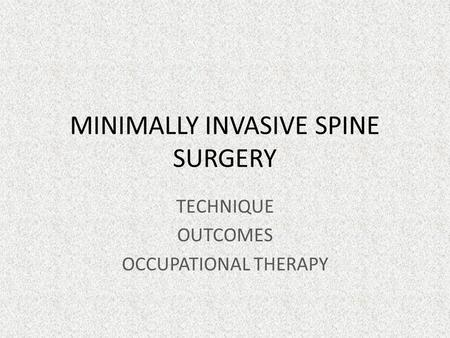 MINIMALLY INVASIVE SPINE SURGERY TECHNIQUE OUTCOMES OCCUPATIONAL THERAPY.