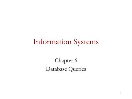 1 Information Systems Chapter 6 Database Queries.