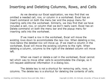 Inserting and Deleting Columns, Rows, and Cells Inserting and Deleting Columns Rows and Cells, Slide 1Copyright © 2004, Jim Schwab, University of Texas.