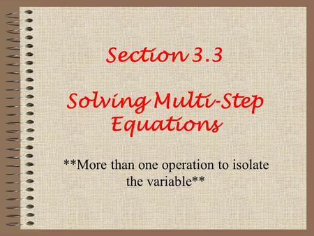 Section 3.3 Solving Multi-Step Equations **More than one operation to isolate the variable**