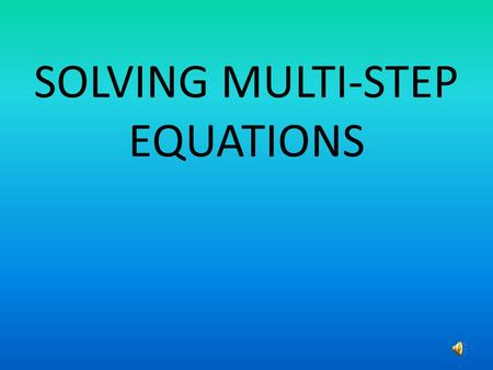 SOLVING MULTI-STEP EQUATIONS. BEFORE SOLVING A MULTI-STEP EQUATION YOU MAY HAVE TO SIMPLIFY. EXAMPLE 3x+5+6x-7=25 1 st step: Identify like terms. 3x+5+6x-7=25.